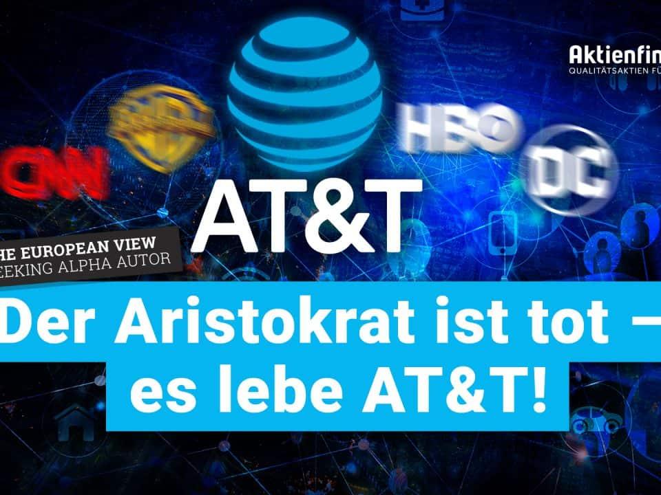 AT&T - Der Dividenden Aristokrat ist tot - es lebe AT&T