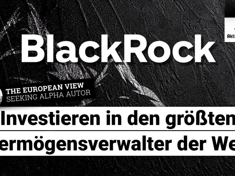 BlackRock Aktie - Investieren in den groessten Vermoegensverwalter der Welt