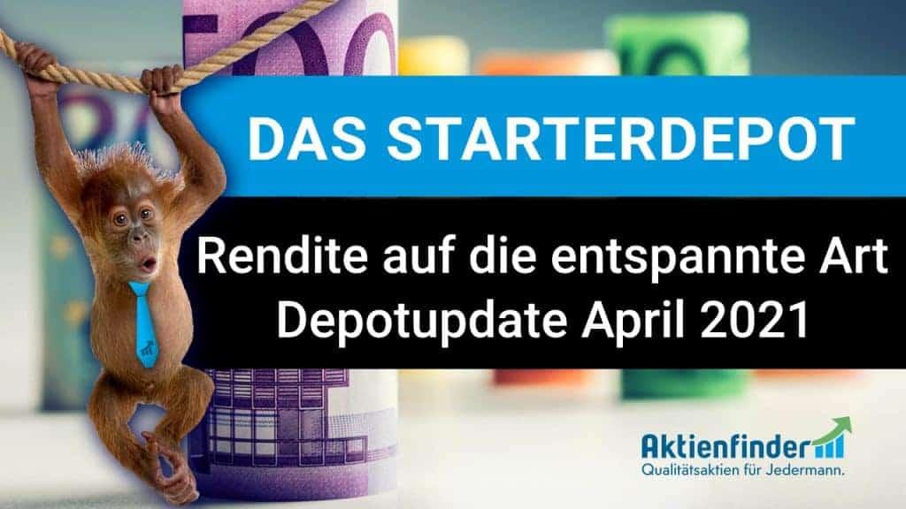 Das Starterdepot - Rendite auf die enstspannte Art - Depotupdate April 2021